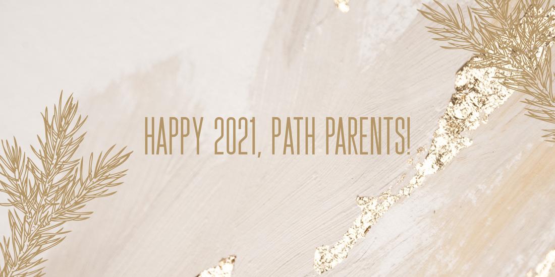 Happy 2021, PATH Parents