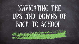 Navigating the Ups and Downs of Back to School