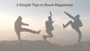 3 Simple Tips to Boost Happiness