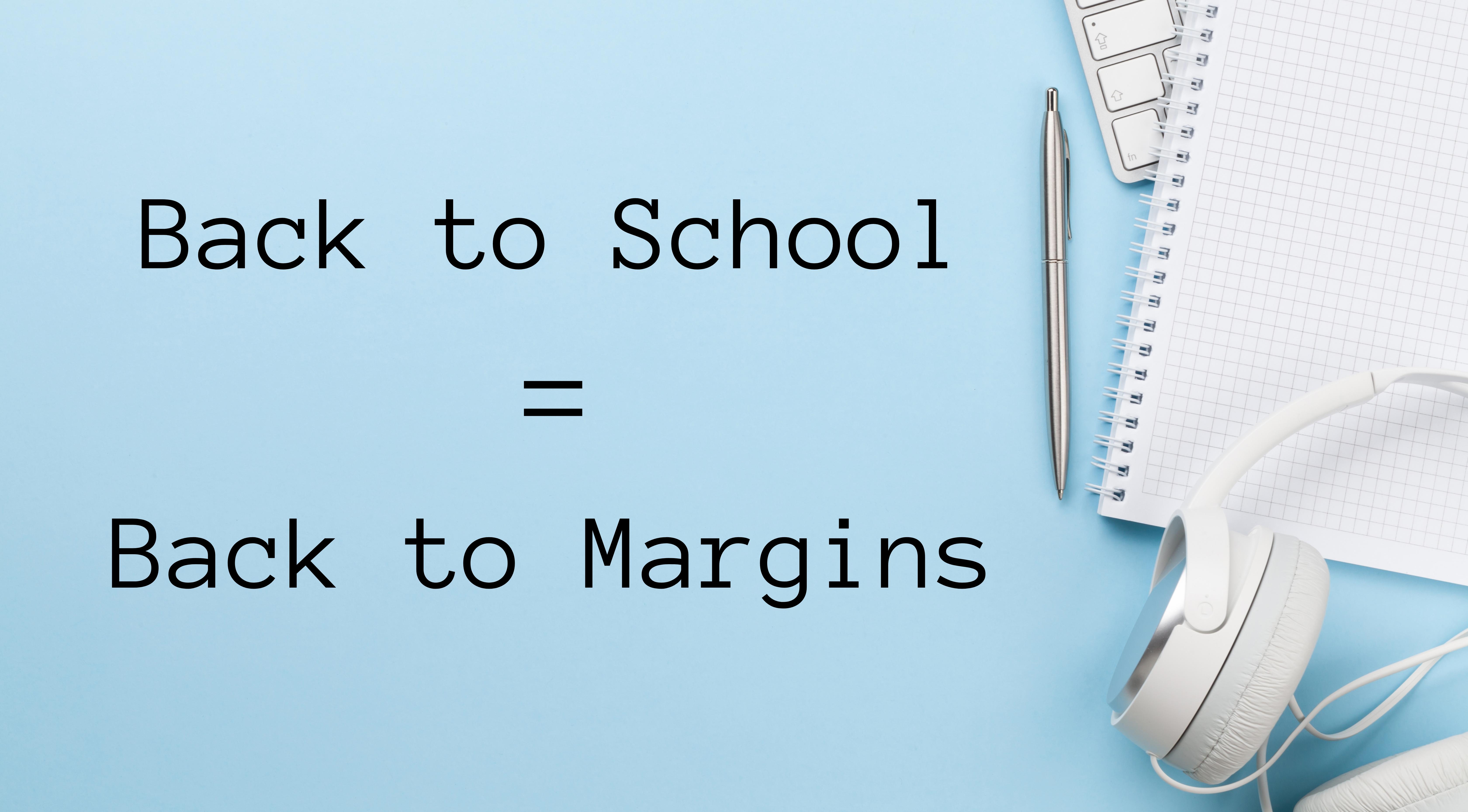 Back to School = Back to Margins