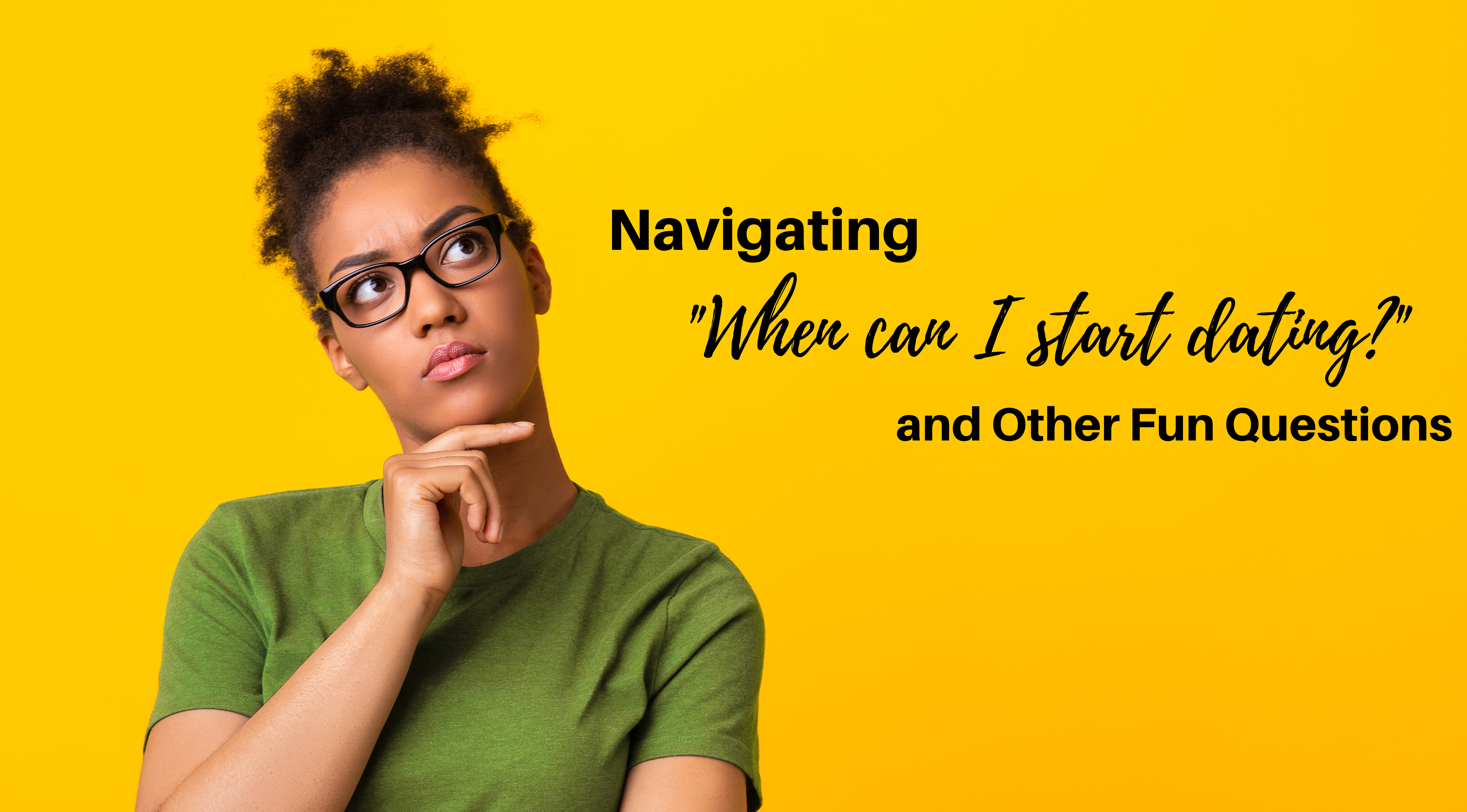 """Navigating """"When can I start dating?"""" and Other Fun Questions"""