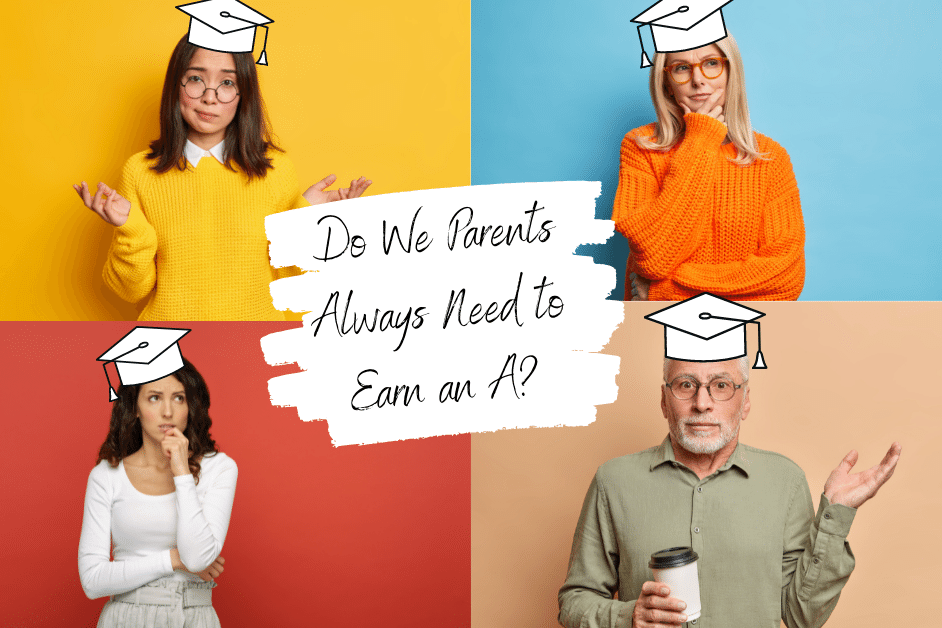 Do We Parents Always Need to Earn an A?